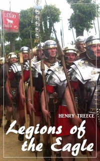 Legions of the Eagle (Henry Treece) (Literary Thoughts Edition) - Henry Treece, Jacson Keating