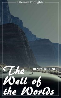 The Well of the Worlds (Henry Kuttner) (Literary Thoughts Edition) - Henry Kuttner, Jacson Keating