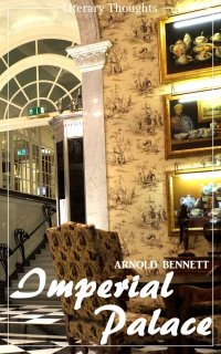 Imperial Palace (Arnold Bennett) (Literary Thoughts Edition) - Arnold Bennett, Jacson Keating