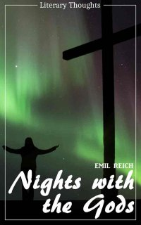 Nights with the Gods (Emil Reich) (Literary Thoughts Edition) - Emil Reich, Jacson Keating