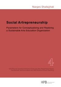 Social Artrepreneurship - Parameters for Conceptualizing and Realizing a Sustainable Arts Education Organization - Narges Shafeghati
