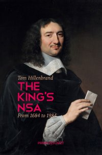 The King's NSA. - From 1684 to 1984 - Tom Hillenbrand