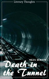Death in the Tunnel (Miles Burton) (Literary Thoughts Edition) - Miles Burton, Jacson Keating