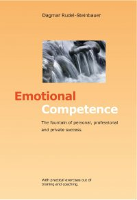 Emotional Competence - The Fountain of personal, professional and private Success - Dagmar Rudel-Steinbauer, Gerlinde Dörfel
