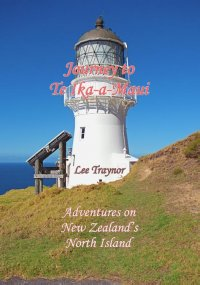 Journey to Te Ika-a-Maui - Adventures on New Zealand's North Island - Lee Traynor