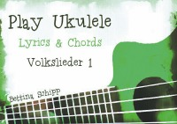 Play Ukulele - deutsche Volkslieder 1 - The easiest Ukulele Songbooks ever...! - Bettina Schipp, Linzer Notenladen
