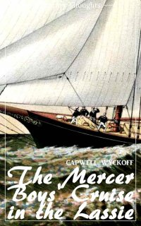 The Mercer Boys' Cruise in the Lassie (Capwell Wyckoff) (Literary Thoughts Edition) - Capwell Wyckoff, Jacson Keating