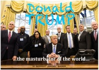 Donald Trump, the masturbator of the world... - gerhart ginner