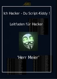 Ich Hacker – Du Script-Kiddy - Hacking und Cracking - Herr Meier, Herr Meier