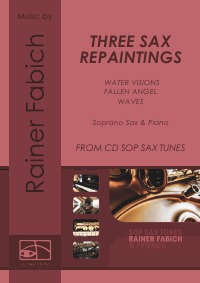 THREE SAX REPAINTINGS für Sopransax und Klavier - Water Visions - Fallen Angel - Waves  from CD Rainer Fabich - SOP SAX TUNES - Dr. Rainer Fabich, Dr. Rainer Fabich, Dr. Rainer Fabich
