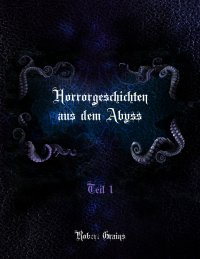 Horrorgeschichten aus dem Abyss - Robert Grains