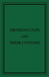 Drinking Cups And Their Customs - George Edwin Roberts, Thomas Majhen