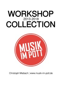 MUSIK IM POTT - Workshop Collection - 2013-2018 - Christoph Miebach