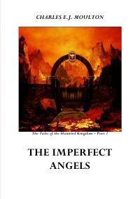 THE IMPERFECT ANGELS - KINGDOM 3 - The Haunted Kingdom Part 3 - Charles E.J. Moulton