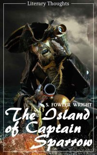The Island of Captain Sparrow (S. Fowler Wright) (Literary Thoughts Edition) - Sydney Fowler Wright, Jacson Keating
