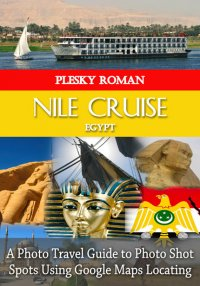 Nile Cruise Egypt - A Photo Travel Guide to Photo Shot Spots Using Google Maps Locating - Roman Plesky