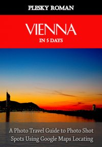 Vienna in 5 Days - A Photo Travel Guide to Photo Shot Spots Using Google Maps Locating - Roman Plesky