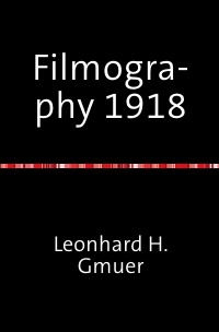 Filmography 1918 - A selected Film-Index for the Year 1918 - Leonhard Gmür