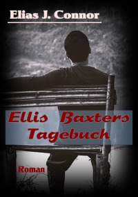 Ellis Baxters Tagebuch - Elias J. Connor