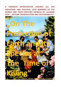 "Earth Nursery Council – A Paradox Intervention vs ""The Protection of Earth and its Species at The Time of Killing"" - A Paradox Intervention vs ""The Protection of Earth and its Species at The Time of Killing"" - C. M. Faust, (SP: D) Sozialkritische Professionals: Deutschland"
