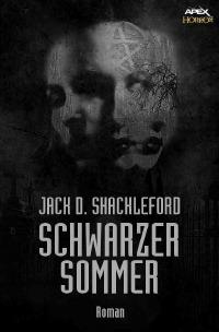 Schwarzer Sommer Ein Horror-Roman Jack D. Shackleford