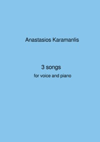 3 songs for voice and piano - 3 songs for voice and piano - Anastasios Karamanlis, Anastasios Karamanlis