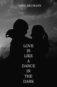 Love is like a dance in the dark - Little Anthology - Anne Neumann