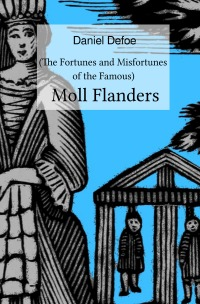 Moll Flanders - (The Fortunes and Misfortunes of the Famous) - Daniel Defoe