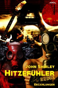 HITZEFÜHLER REDUX - Science-Fiction-Erzählungen - John Shirley, Christian Dörge
