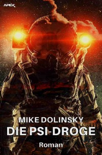 DIE PSI-DROGE - Der Science-Fiction-Klassiker! - Mike Dolinsky, Horst Pukallus