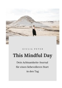 This Mindful Day - Dein Achtsamkeits-Journal für einen liebevolleren Start in den Tag - Giulia Peter