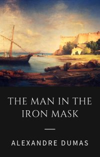 Alexandre Dumas - The Man in the Iron Mask (Classic Books) - Alexandre Dumas