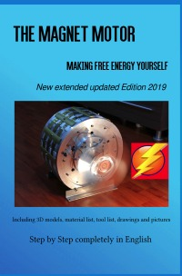 The Magnet Motor - Making Free Energy Yourself Edition 2019 Paperback - Patrick Weinand