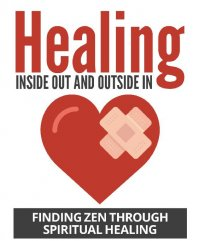 Healing Inside Out And Outside In - Finding Zen through Spriritual Healing - Jato Baur