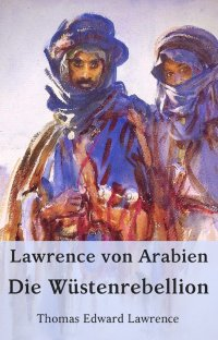Lawrence von Arabien - Die Wüstenrebellion - Thomas Edward Lawrence, Gerald-Hermann Monnheim