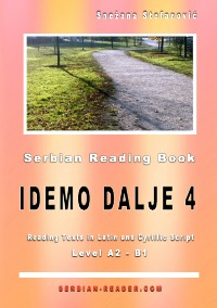 "Serbian Reading Book: ""Idemo dalje 4"", Level A2-B1 - Two short stories in Latin and Cyrillic script for Serbian language level A2-B1 with vocabulary list - Snezana Stefanovic, Danilo Wimmer"