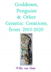 Goddesses, Penguins & Other Ceramic Creations, from 2010-2020 - Willa Van Gent